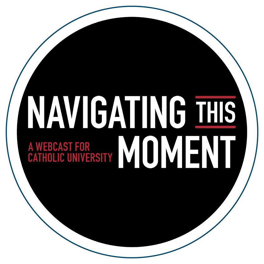 Logo: Navigating This Moment: A Webcast for Catholic University