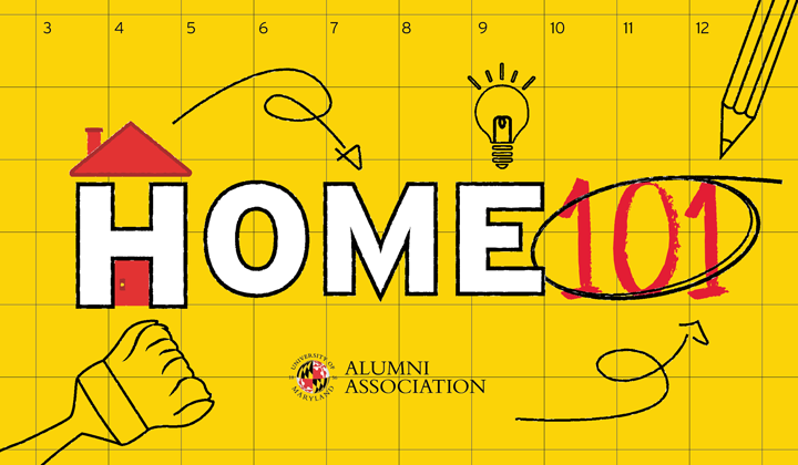 The University of Maryland Alumni Association presents the Home 101 Series
